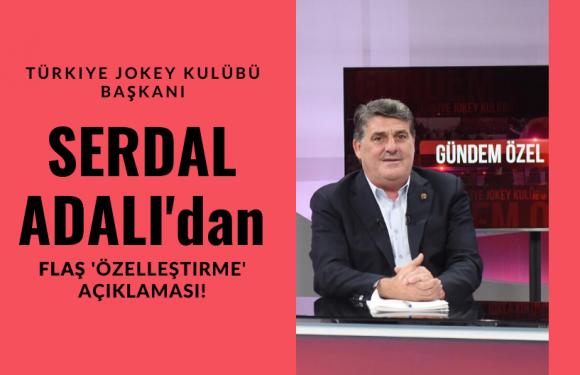 TJK Başkanı Serdal Adalı'dan 'Özelleştirme' açıklaması!