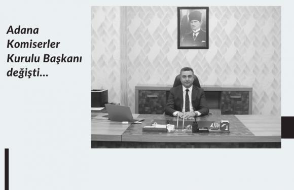 Adana Komiserler Kurulu Başkanı değişti…