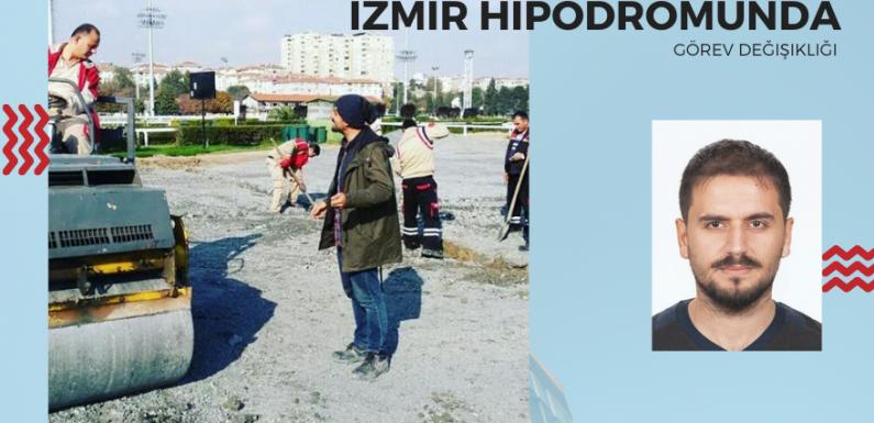 İzmir Hipodromunda Görev Değişikliği…