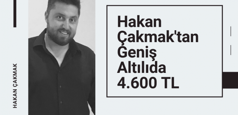 Hakan Çakmak'tan Geniş Kuponda 4.600 TL