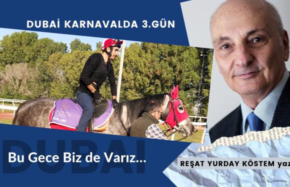 """DUBAİ KARNAVALDA 3.GÜN """"Bu Gece Biz de Varız…"""""""