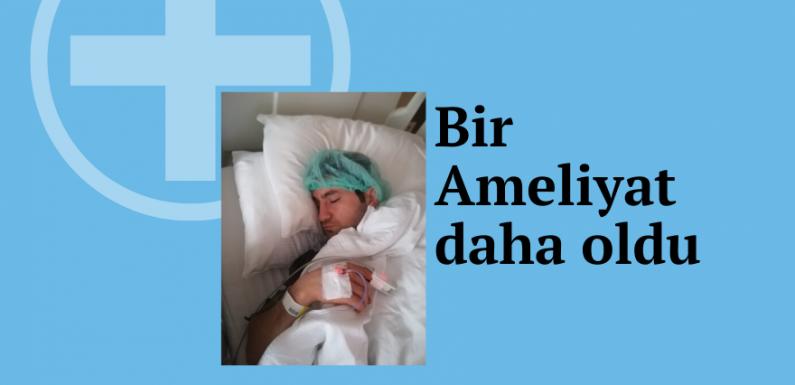 Bir Ameliyat daha oldu…