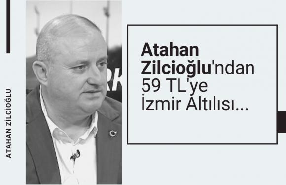 Atahan Zilcioğlu'ndan 59 TL'ye İzmir Altılısı…
