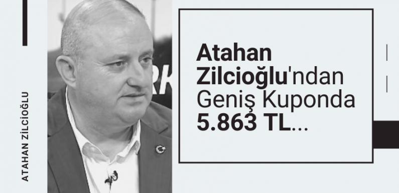 Atahan Zilcioğlu'ndan geniş kuponda 5.863 TL…
