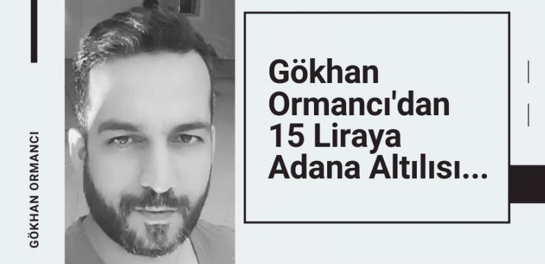 Gökhan Ormancı'dan 15 Liraya Adana Altılısı…
