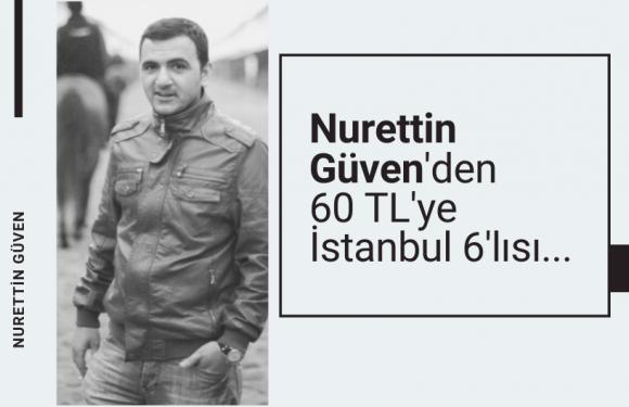 Nurettin Güven'den 60 TL'ye İstanbul 6'lısı…