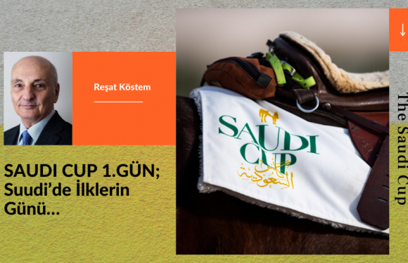 SAUDI CUP 1.GÜN; Suudi'de İlklerin Günü…