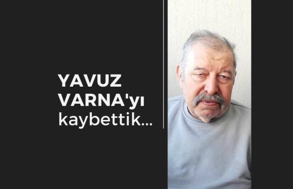 YAVUZ VARNA'yı kaybettik!