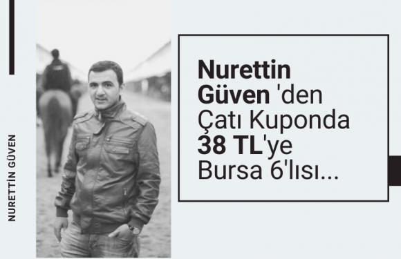 Nurettin Güven'den 38 Liraya Bursa Altılısı…