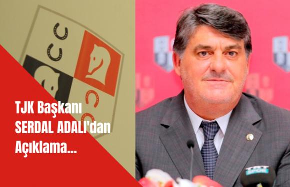 TJK Başkanı SERDAL ADALI'dan Açıklama…
