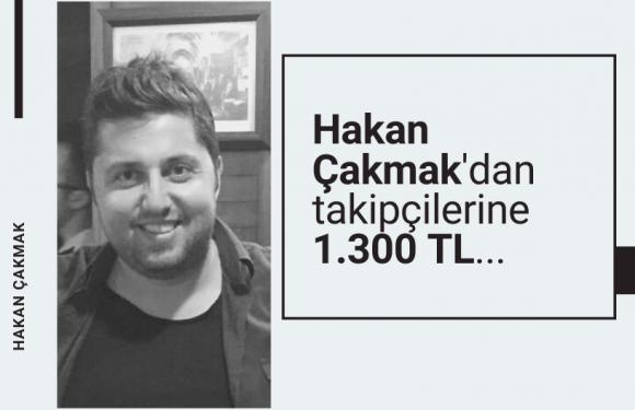 Hakan Çakmak'dan takipçilerine 1.300 TL…