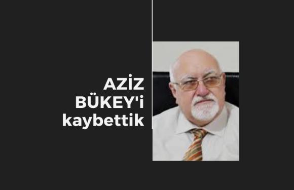 Duayen Gazeteci AZİZ BÜKEY'i kaybettik…