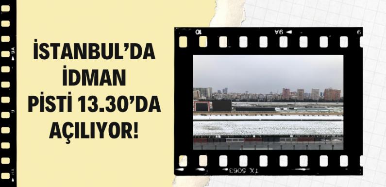 İstanbul'da idman pisti 13.30'da açıldı!