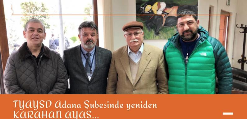 TYAYSD Adana Şubesinde yeniden KARAHAN AYAS…