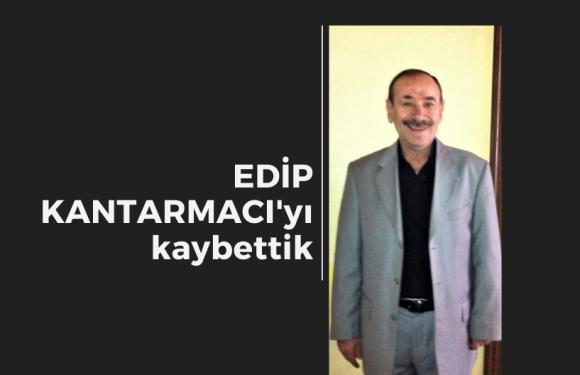 EDİP KANTARMACI'yı kaybettik