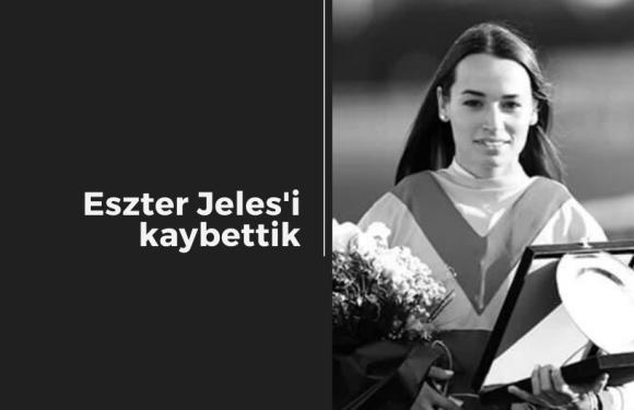 Eszter Jeles'i kaybettik…