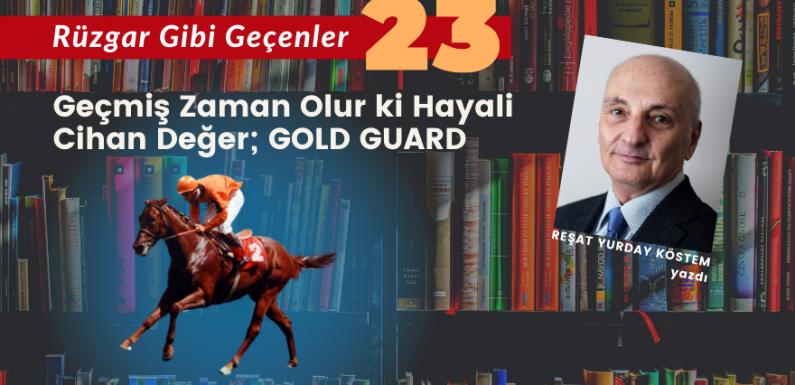 RÜZGAR GİBİ GEÇENLER-23 / Geçmiş Zaman Olur ki Hayali Cihan Değer; GOLD GUARD