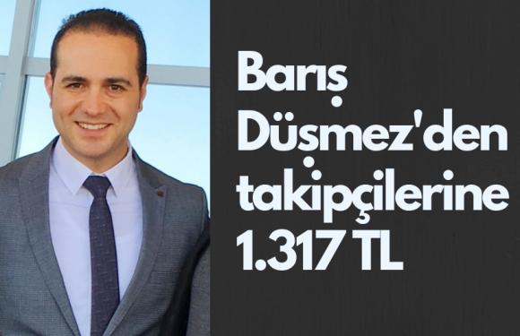 Barış Düşmez'den takipçilerine 1.317 TL