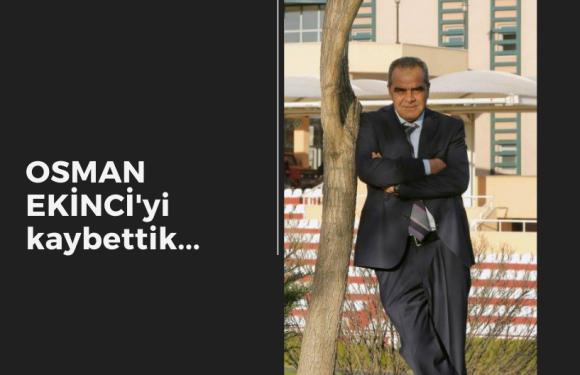 Osman Ekinci'yi kaybettik
