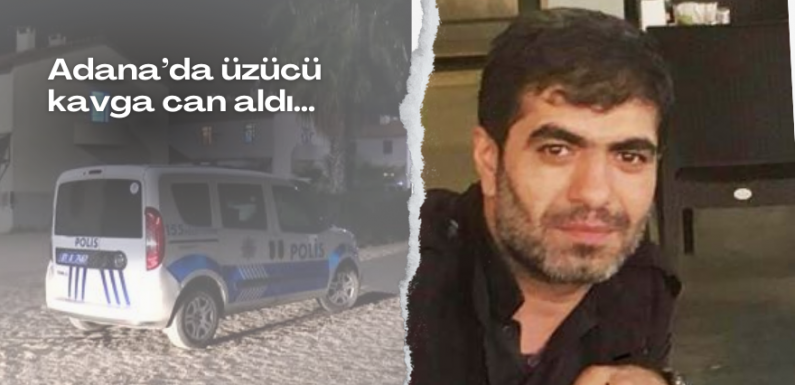 Adana'da üzücü kavga can aldı…