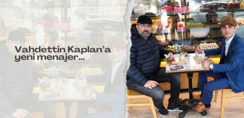 Vahdettin Kaplan'a yeni menajer…