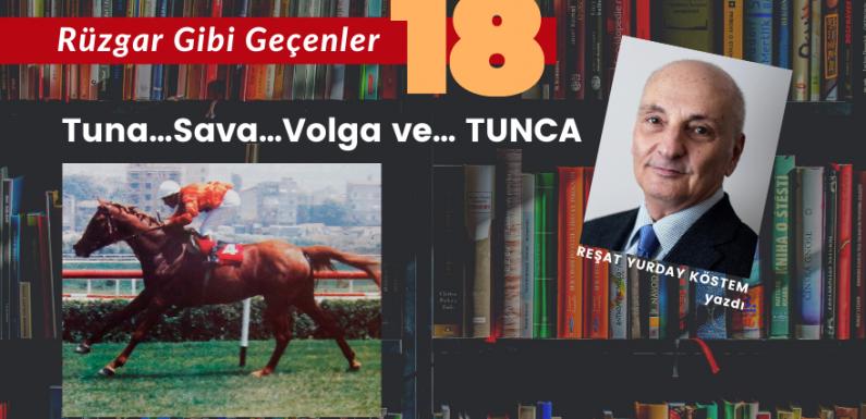 RÜZGAR GİBİ GEÇENLER-18 / Tuna, Sava, Volga ve TUNCA…