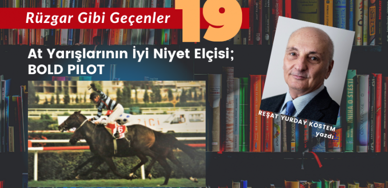 RÜZGAR GİBİ GEÇENLER-19 / At yarışlarının iyi niyet elçisi; BOLD PILOT