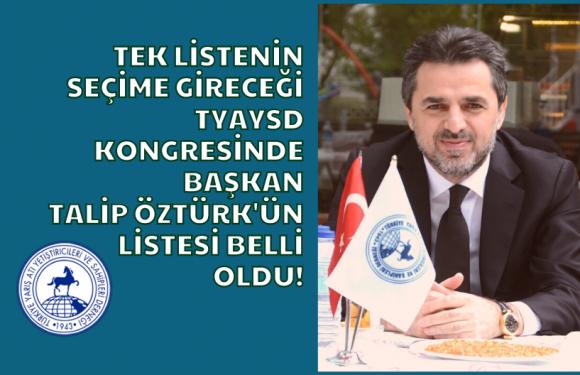TYAYSD Kongresinde Başkan Talip Öztürk'ün listesi belli oldu!