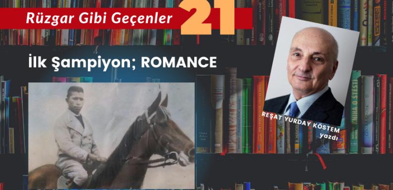 RÜZGAR GİBİ GEÇENLER-21 / İlk Şampiyon; ROMANCE