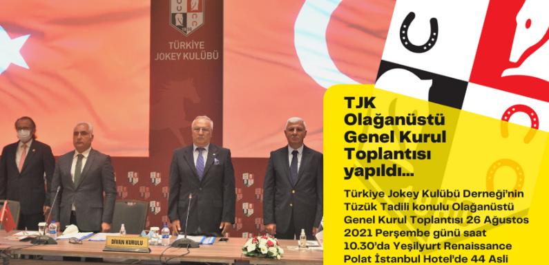 TJK Olağanüstü Genel Kurul Toplantısı yapıldı…