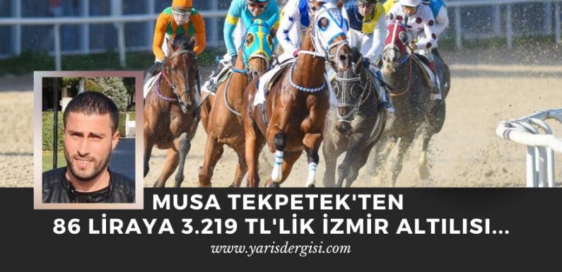 Musa Tekpetek'ten 86 liraya 3.219 TL'lik İzmir Altılısı…